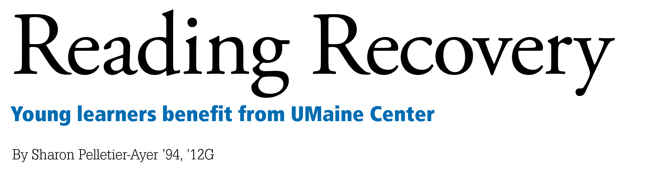 Reading Recovery - Young learners benefit from UMaine Center By Sharon Pelletier-Ayer '94, '12G