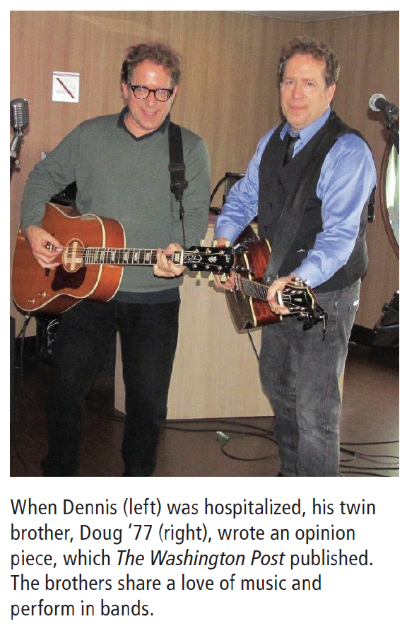 """""""When Dennis (left) was hospitalized, his twin brother, Doug '77 (right), wrote an opinion piece, which The Washington Post published. The brothers share a love of music and perform in bands."""""""