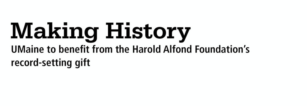 """""""Making History: UMaine to benefit from the Harold Alfond Foundation record-setting gift"""" title"""
