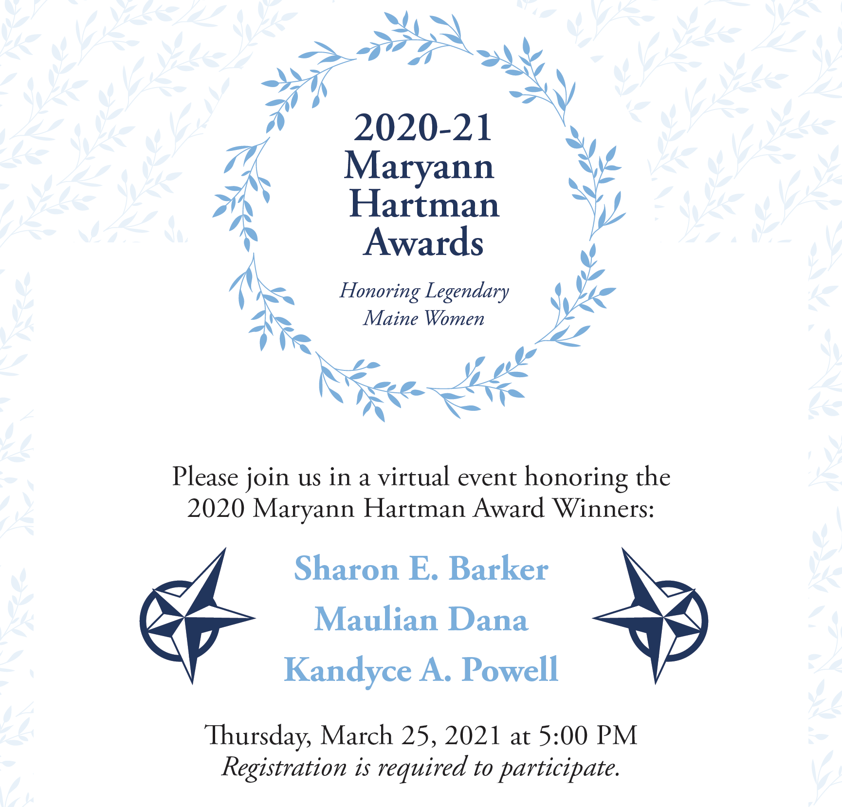 2020-21 Maryann Hartman Awards; Honoring Legendary Maine Women. 2020 Maryann Hartman Award Winners: Sharon E. Barker, Maulian Dana, Kandyce A. Powell